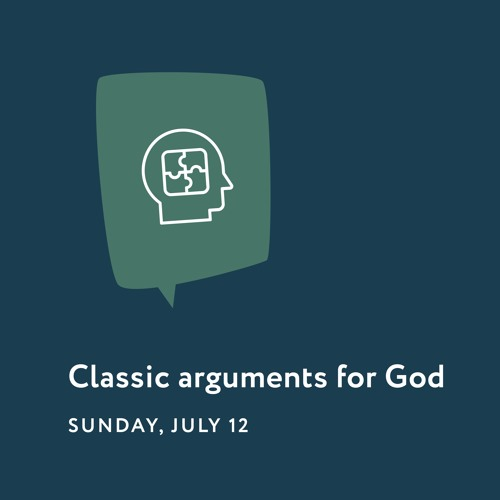 07/12/20 - Reason To Believe - Classic Arguments For God