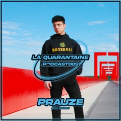 La Quarantaine I Podcast 009 - PRAUZE