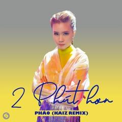 Pháo - 2 Phút Hơn (KAIZ Remix) [OUT NOW]