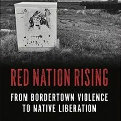 Part 1 of Red Nation Rising: From Bordertown Violence to Native Liberation