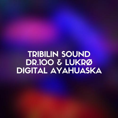Tribilin Sound, Dr.100 & Lukrø - Digital Ayahuaska
