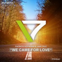 Patrick Hofmann & Jake Dile - We Came For Love (7EVS343)