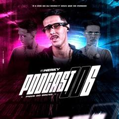 PODCAST 006 DO BRUXO DO ESTADO - DJ WERIKY (PART. DJ STANLEY)