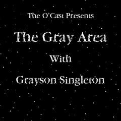 The Gray Area With Grayson Singleton - Episode 3