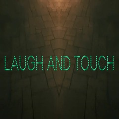 Laugh and Touch