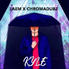 LAEM X CHROMADUBZ - KYLE