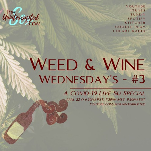 LIVE SU SHOW 08: Weed & Wine Wednesday #3 | A COVID-19 SU Special