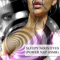 Sleepy Noon Eyes - Power Nap ASMR