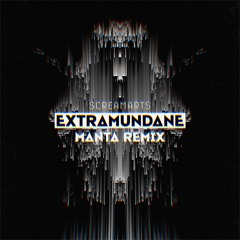 Screamarts – Extramundane (Manta Remix)  [FREE]