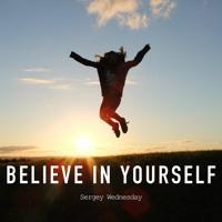Sergey Wednesday - Believe In Yourself (Original Mix)