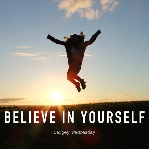 Sergey Wednesday - Believe In Yourself (Original Mix)