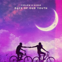 Caslow & Exede - Days Of Our Youth