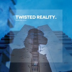 Twisted Reality (Edit)