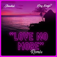Shadai feat. King Kanja - Love No More (remix)