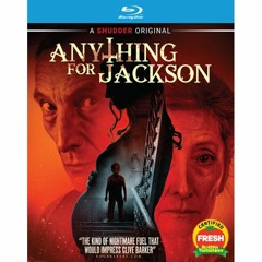 ANYTHING FOR JACKSON Blu-ray (PETER CANAVESE) 6/3/21 (CELLULOID DREAMS THE MOVIE SHOW) SCREEN SCENE
