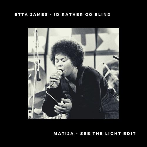 Etta James - Id Rather Go Blind (Matija - See The Light Edit)