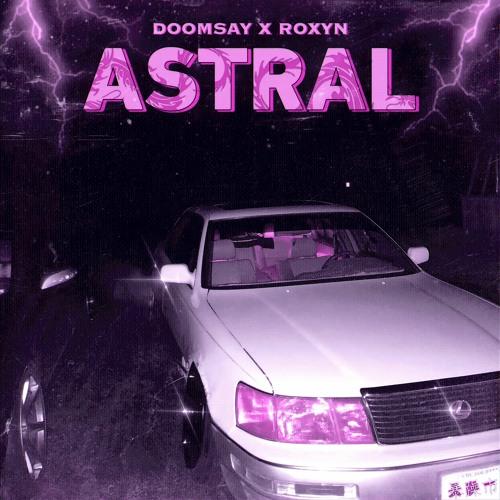 DOOMSAY x ROXYN -  ASTRAL