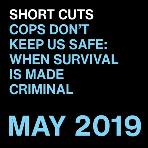 (Shortcuts) Cops Don't Keep Us Safe: When Survival is Made Criminal