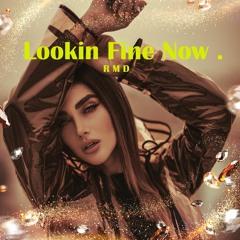 Lookin Fine Now  (2nd Try