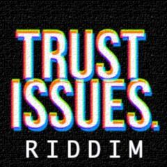 Trust Issues Riddim