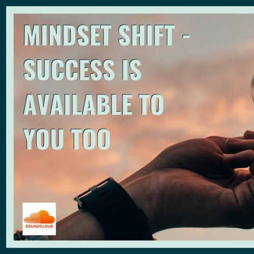 Mindset Shift - Success Is Available