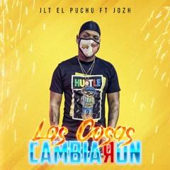Las Cosas Cambiaron- JLT EL PUCHU FT. J O Z H
