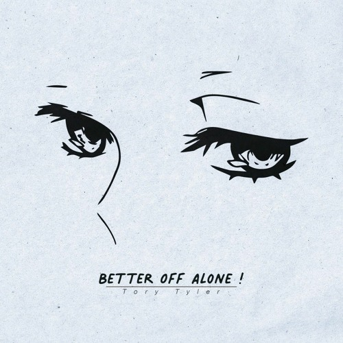 Better Off Alone!
