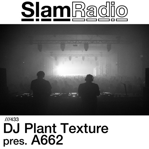 #SlamRadio - 433 - DJ Plant Texture pres. A662