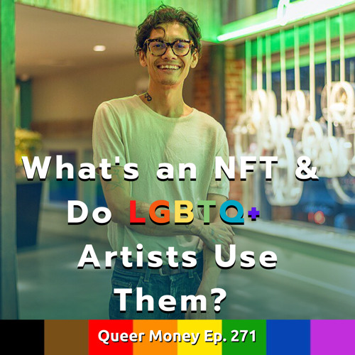 What's an NFT and Do LGBTQ+ Artists Use Them? – Queer Money Ep. 271