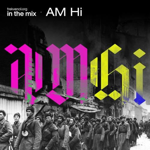 In The Mix №17: AM Hi
