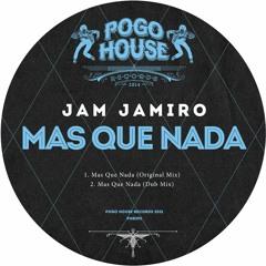 JAM JAMIRO - Mas Que Nada (Original Mix) PHR292 ll POGO HOUSE
