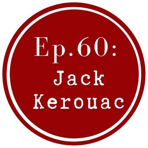 Get Lit Episode 60: Jack Kerouac