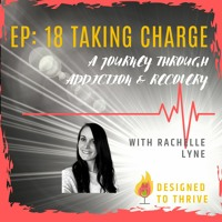 EP 18 Taking Charge: A Journey through Addiction and Recovery
