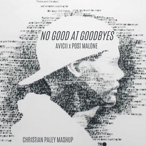 Post Malone Hit This Hard: No Good At Goodbyes (Avicii X Post Malone) By Christian