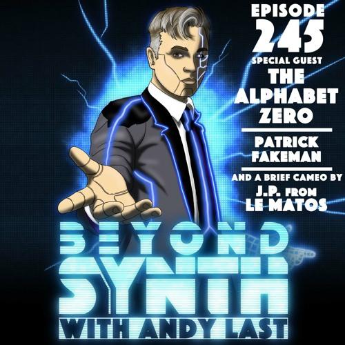 Beyond Synth - 245 - Alphabet Zero / Patrick Fakeman / JP from Le Matos