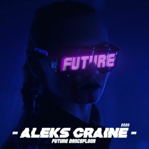 Future Dancefloor - Aleks Craine (MUSIC VIDEO EDIT)