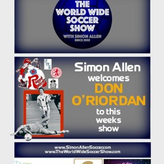 The World Wide Soccer Show- EP 550 –  Special Interview With Don O'Riordan