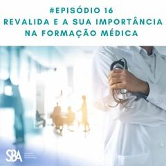 #EP16 Revalida e a Sua Importância na Formação Médica