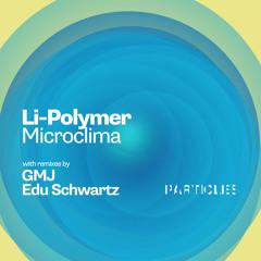 Premiere: Li-Polymer - Microclima (GMJ Remix) [Particles]