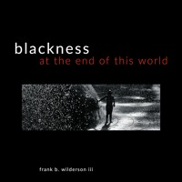 Frank B. Wilderson III: Blackness, At The End Of This World