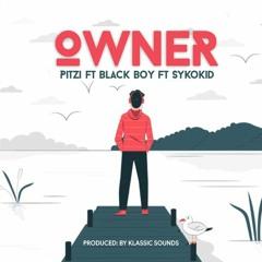 Owner ft Black Boy & Sykokid