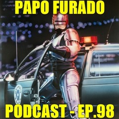 Papo Furado Podcast #98 - RoboCop - o policial do futuro