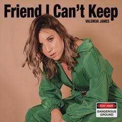 Friend I Can't Keep