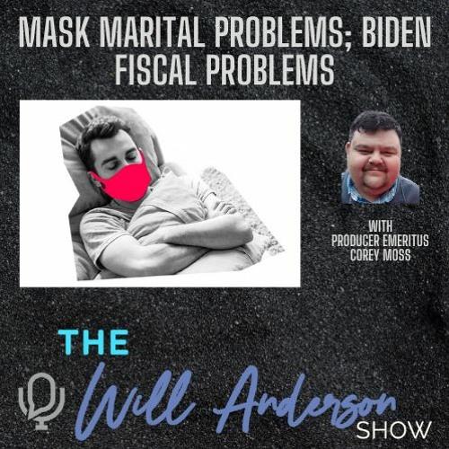 Mask Marital Problems; Biden Fiscal Problems