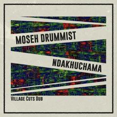 Moseh Drummist - Ndakhuchama (Village Cuts Dub)