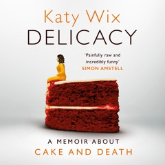 DELICACY by Katy Wix, read by Katy Wix - audiobook extract