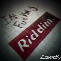 It's Fuc*ing Riddim