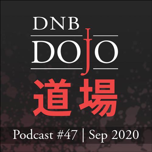 DNB Dojo Podcast #47 - Sep 2020