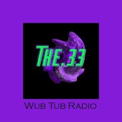 Wub Tub Radio: The.33 (Exclusive Track DL)