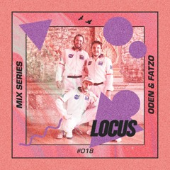 🔺 LOCUS Mix Series #018 - Oden & Fatzo